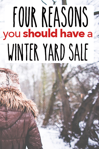 4 Reasons Why You Should have a Winter Yard Sale + Tips