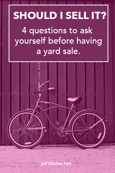 The 4 Questions You Must Ask Yourself Before Selling Your Items at a Yard Sale