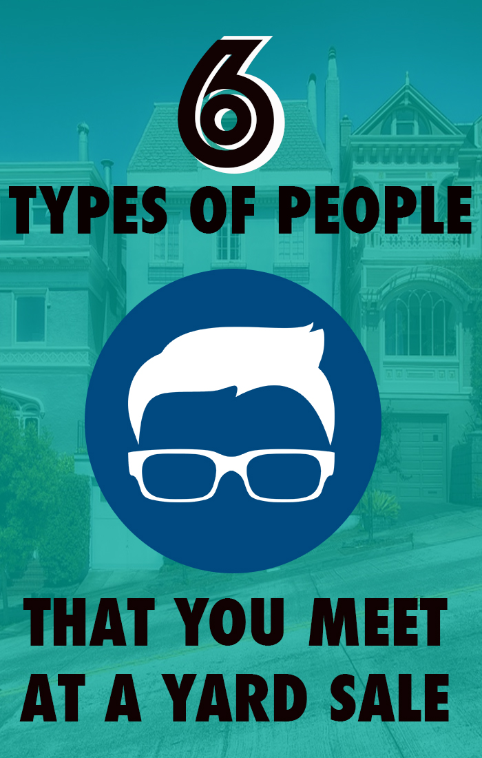The 6 Types of People You Meet at every Yard Sale